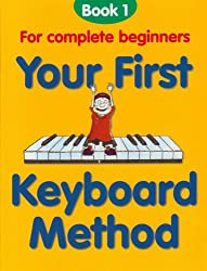 Your First Keyboard Method: Bk. 1: For Complete Beginners