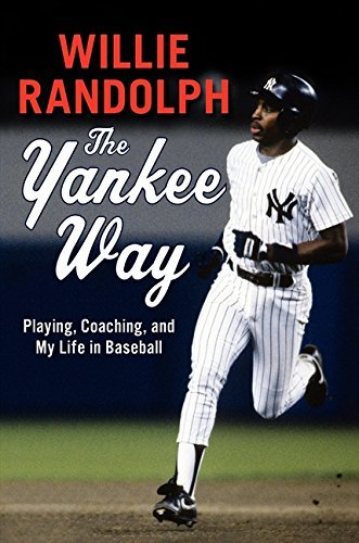 The Yankee Way: Playing, Coaching, and My Life in Baseball by Willie Randolph (2014-05-13) par Willie Randolph