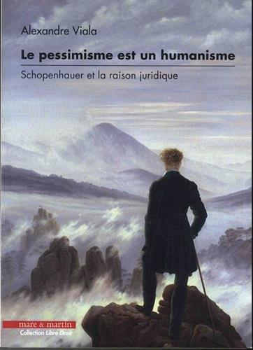 Le pessimisme est un humanisme: Schopenhauer et la raison juridique