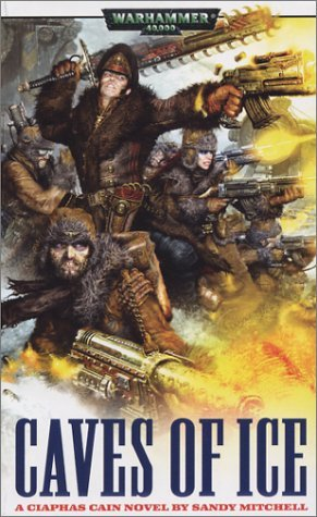 Caves of Ice: A Ciaphas Cain Novel (Warhammer 40,000) by Sandy Mitchell (2004-02-01)