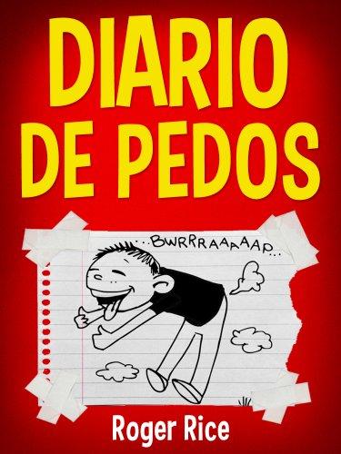 Diario de Pedos: Meteduras de Pata y Otras Situaciones Graciosas de un Niño Pedorro por Roger Rice