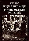 Scènes de la rue parisienne et petits métiers parisiens en cartes postales anciennes par Jour