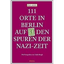 111 Orte in Berlin auf den Spuren der Nazi-Zeit: Reiseführer