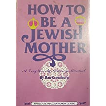 How to be a Jewish Mother: A Very Lovely Training Manual