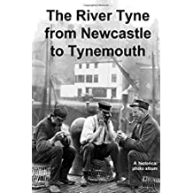The River Tyne from Newcastle to Tynemouth: A pin sharp historical photo album