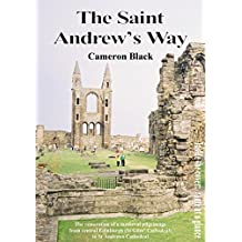 The Saint Andrew's Way: The Modern Restoration of a Medieval Pilgrimage Walk from Central Edinburgh Across the Forth Road Bridge to St. Andrews