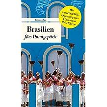 Brasilien fürs Handgepäck: Geschichten und Berichte - Ein Kulturkompass (Unionsverlag Taschenbücher)