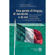 Una gente di lingua, di memorie e di cor: Italienische Literatur und schwierige nationale Einheit von Machiavelli bis Wu Ming (Studia Romanica)