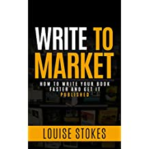 Write to Market: How to Write your Book Faster and Get it Published (English Edition)