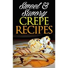 Sweet & Savory Crepe Recipes: Quick & Easy Recipes (English Edition)