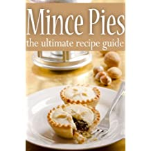Mince Pies :The Ultimate Recipe Guide (English Edition)