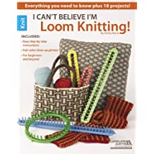 I Can't Believe I'm Loom Knitting (English Edition)
