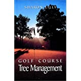 Golf Course Tree Management by Sharon Lilly (1999-01-01)