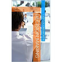 Decision Making: 7 Step Problem Solving System (A Concise Guide to Problem Solving and Fast Decision Making for Managers and Entrepreneurs) (English Edition)