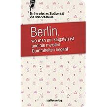 Berlin, wo man am klügsten ist und die meisten Dummheiten begeht ...: Ein literarisches Stadtporträt