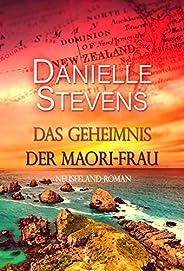Das Geheimnis der Maori-Frau: Neuseeland-Roman (Liebe & Schicksal in fernen Länder