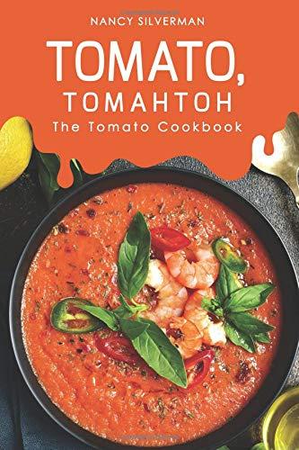 Tomato, Tomahtoh: The Tomato Cookbook