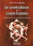 le symbolisme du corps humain de l arbre de vie au sch?ma corporel de souzenelle annick de 1999 broch?
