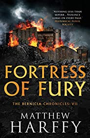 Fortress of Fury: An unputdownable historical fiction series (The Bernicia Chronicles Book 7) (English Edition