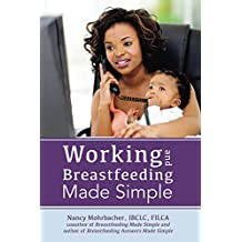 Working and Breastfeeding Made Simple (English Edition)