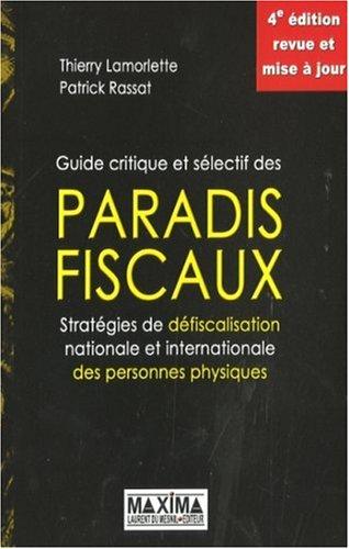 Guide critique et sélectif des paradis fiscaux : Stratégies de défiscalisation nationale et internationale des personnes physiques