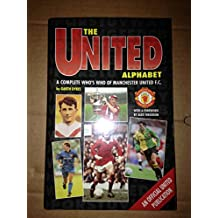 The United Alphabet: A Complete Who's Who of Manchester United F.C.