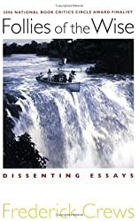 Follies of the Wise: Dissenting Essays by Frederick Crews (2007-03-01)