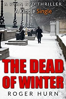 The Dead of Winter: A Ryan Kyd Thriller (Kindle Single Book 3) by [Hurn, Roger]