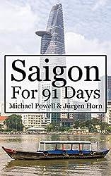Saigon For 91 Days: Ho Chi Minh City Travel Guide (English Edition)