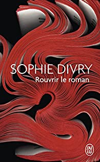 Rouvrir le roman par Sophie Divry