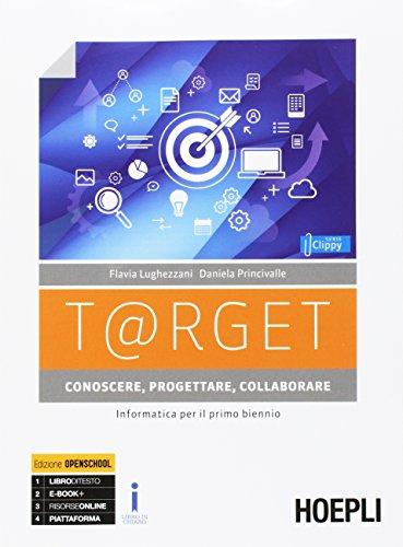 T@rget conoscere, progettare, collaborare. Informatica per il primo biennio. Per le Scuole superiori. Con e-book. Con espansione online