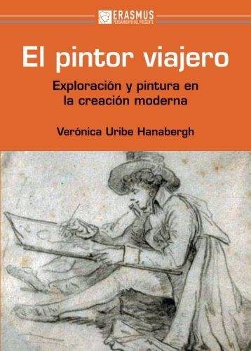 El Pintor Viajero. Exploración Y Pintura En La Creación Moderna (Pensamiento del presente)