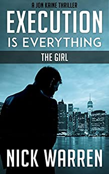 Execution Is Everything: The Girl (Jon Kaine) by [Warren, Nick]