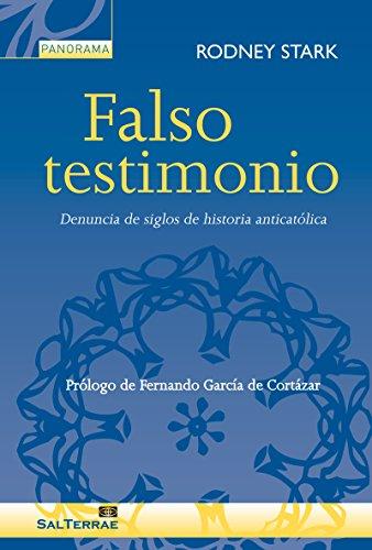 FALSO TESTIMONIO. Denuncia de siglos de historia anticatólica (Panorama)