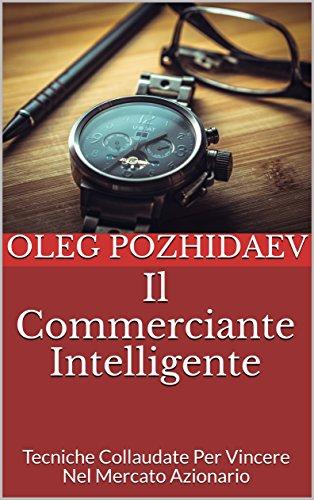 Il Commerciante Intelligente: Tecniche Collaudate Per Vincere Nel Mercato Azionario (Italian Edition)