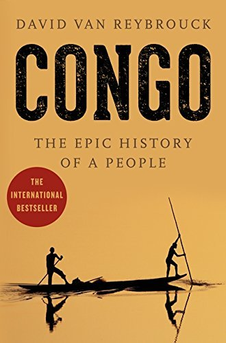 Congo: The Epic History of a People by David Van Reybrouck (March 25,2014)