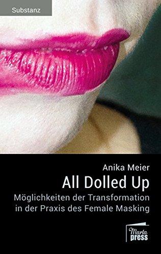 All Dolled Up: Möglichkeiten der Transformation in der Praxis des Female Masking (Substanz)