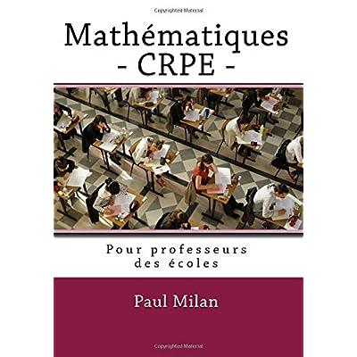 Mathématiques - CRPE: Pour professeurs des écoles