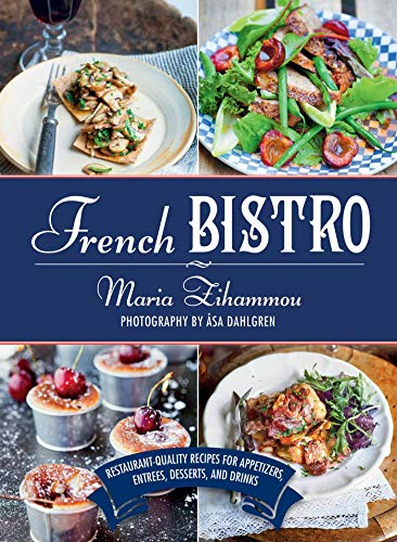 French Bistro: Restaurant-Quality Recipes for Appetizers, Entrées, Desserts, and Drinks -