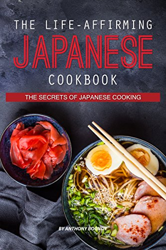The Life-Affirming Japanese Cookbook: The Secrets of Japanese Cooking (English Edition)