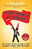 More Money Than Brains: Why School Sucks, College is Crap, & Idiot Think They're Right (Globe and Mail Notable Books)