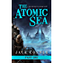 The Atomic Sea: Volume One of An Epic Steampunk / Dystopian Science Fiction Adventure Series