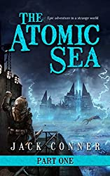 The Atomic Sea: Volume One of an Epic Fantasy / Science Fiction Adventure Series (English Edition)