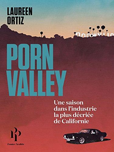 Porn Valley: Une saison dans l'industrie la moins frquentable de Californie