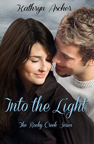 Into the Light (The Rocky Creek Series Book 3) by [Ascher, Kathryn]