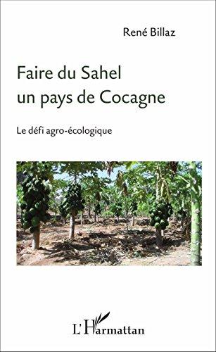 Faire du Sahel un pays de Cocagne: Le défi agro-écologique