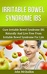 Irritable Bowel Syndrome: Cure Irritable Bowel Syndrome Naturally And Live Free From Irritable Bowel Syndrome For Life (Natural Health Healing And Cures) (English Edition)