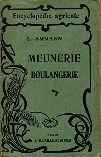 Meunerie et boulangerie encyclopédie agricole publiée par une réunion d'ingénieur agronomes sous la direction de g. wery par Ammann l.