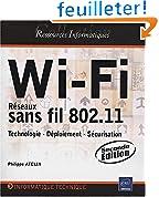Wi-Fi - Réseaux sans fil 802.11 : Technologie - Déploiement - Sécurisation [2ième édition]