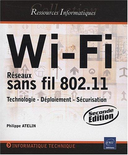 Wi-Fi - Rseaux sans fil 802.11 : Technologie - Dploiement - Scurisation [2ime dition]
